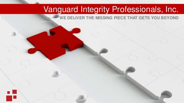 WE DELIVER THE MISSING PIECE THAT GETS YOU BEYOND Vanguard Integrity Professionals, Inc.
