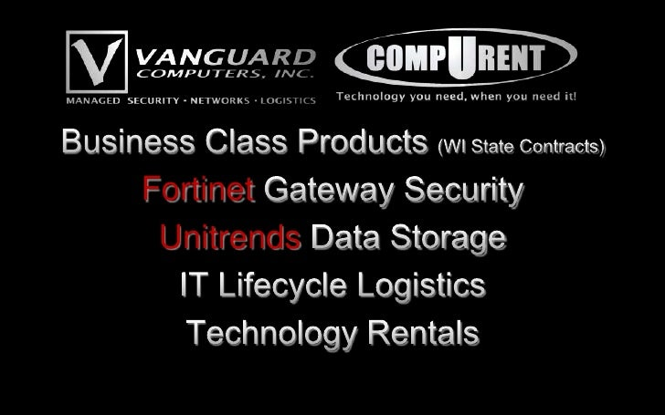 Business Class Products (WI State Contracts)<br />Fortinet Gateway Security<br />Unitrends Data Storage<br />IT Lifecycle ...