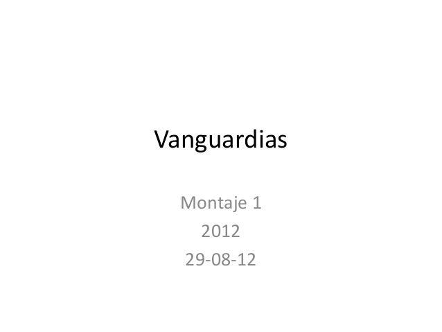 Vanguardias  Montaje 1    2012  29-08-12