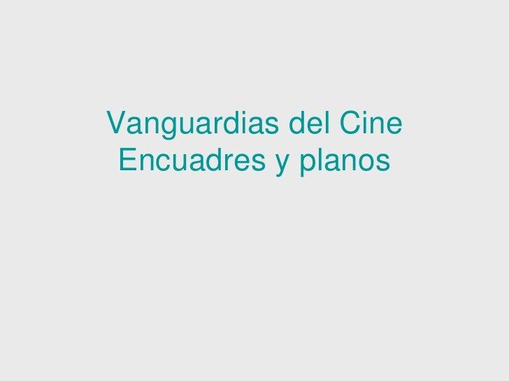Vanguardias del Cine  Encuadres y planos<br />