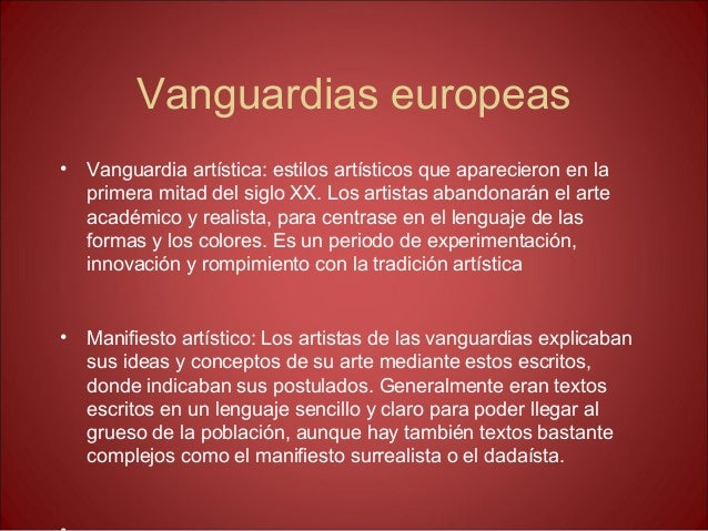 Vanguardias europeas • Vanguardia artística: estilos artísticos que aparecieron en la primera mitad del siglo XX. Los arti...