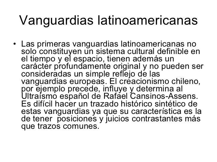 Vanguardias latinoamericanas <ul><li>Las primeras vanguardias latinoamericanas no solo constituyen un sistema cultural def...