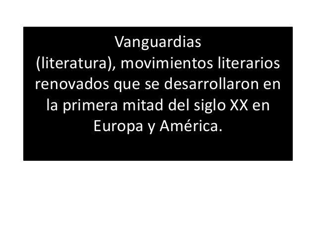 Vanguardias (literatura), movimientos literarios renovados que se desarrollaron en la primera mitad del siglo XX en Europa...