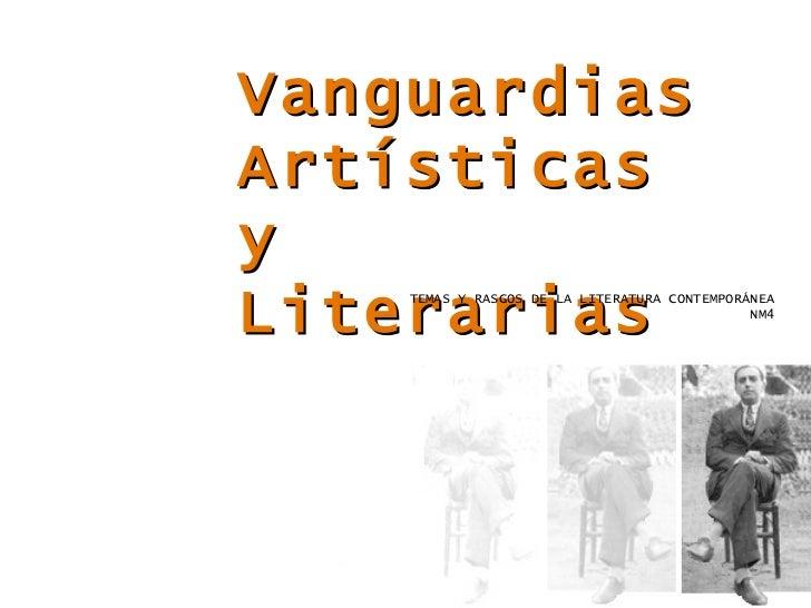 Vanguardias Artísticas y Literarias TEMAS Y RASGOS DE LA LITERATURA CONTEMPORÁNEA NM4