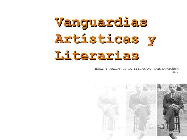 VanguardiasVanguardiasArtísticas yArtísticas yLiterariasLiterariasTEMAS Y RASGOS DE LA LITERATURA CONTEMPORÁNEANM4