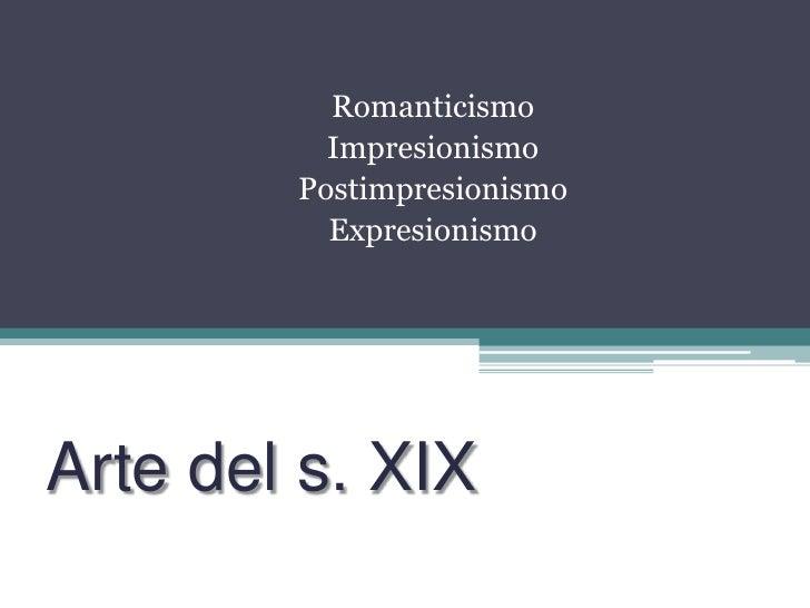 Romanticismo<br />Impresionismo<br />Postimpresionismo<br />Expresionismo<br />Arte del s. XIX<br />