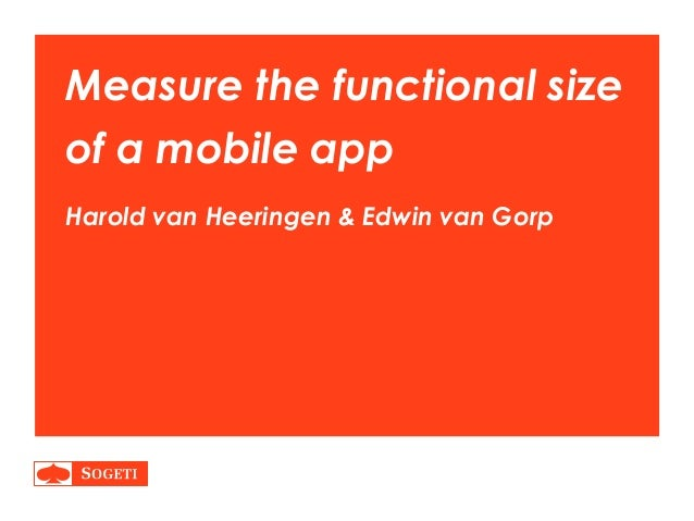 Measure the functional size  of a mobile app  Harold van Heeringen & Edwin van Gorp