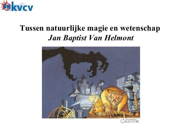 Tussen natuurlijke magie en wetenschapJan Baptist Van Helmont