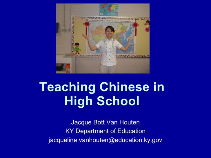 Teaching Chinese in  High School   Jacque Bott Van Houten KY Department of Education [email_address]