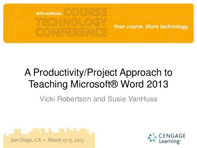 A Productivity/Project Approach to Teaching Microsoft® Word 2013   Vicki Robertson and Susie VanHuss