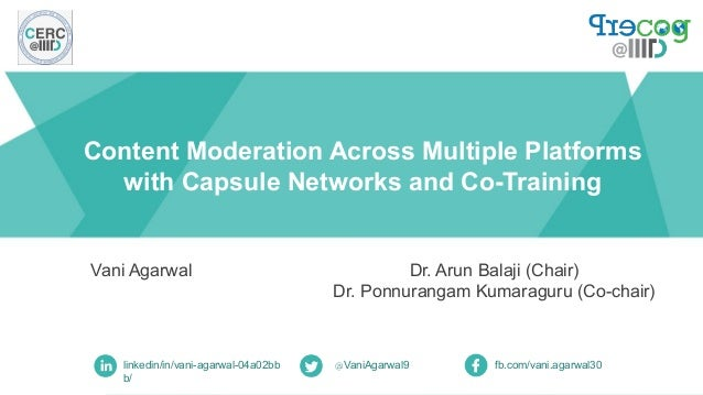 Content Moderation Across Multiple Platforms with Capsule Networks and Co-Training Vani Agarwal linkedin/in/vani-agarwal-0...