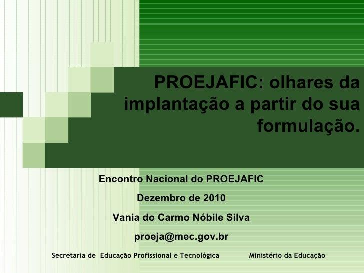 PROEJAFIC: olhares da implantação a partir do sua formulação.   Secretaria de  Educação Profissional e Tecnológica  Minist...