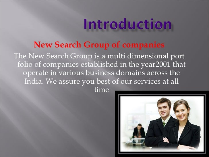 New Search Group of companies The New Search Group is a multi dimensional port folio of companies established in the year2...