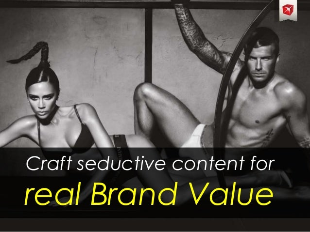 Craft seductive content forreal Brand Value