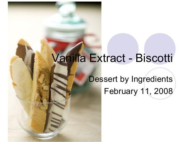 Vanilla Extract - Biscotti Dessert by Ingredients February 11, 2008