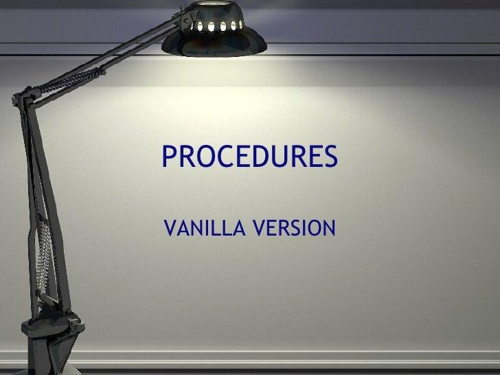 PROCEDURES VANILLA VERSION