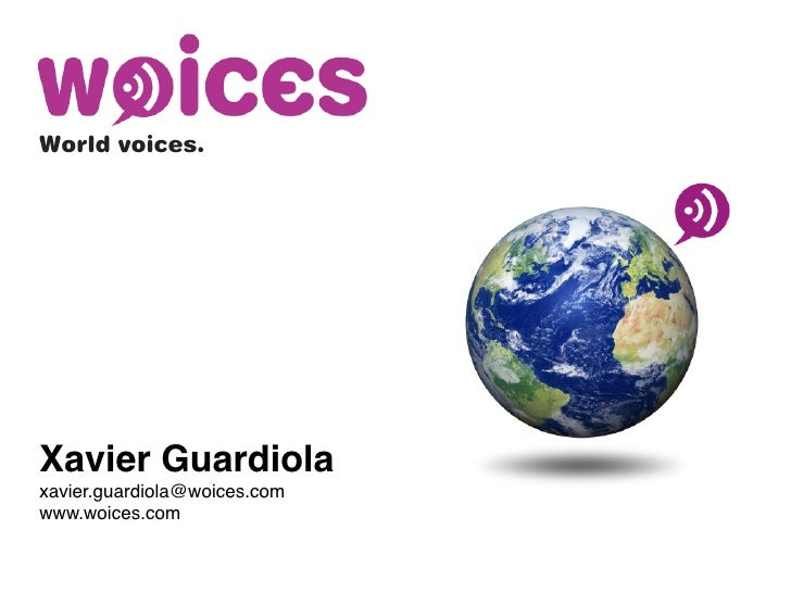 World voices.     Xavier Guardiola xavier.guardiola@woices.com www.woices.com