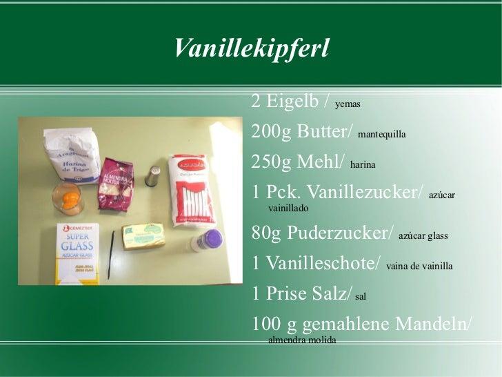 Vanillekipferl <ul><li>2 Eigelb /  yemas </li></ul><ul><li>200g Butter/  mantequilla </li></ul><ul><li>250g Mehl/  harina ...