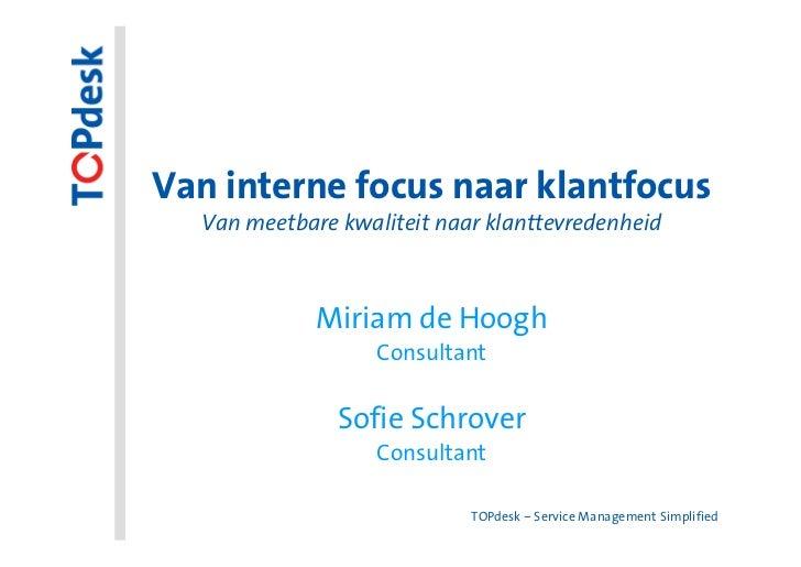 Van interne focus naar klantfocus  Van meetbare kwaliteit naar klanttevredenheid             Miriam de Hoogh              ...