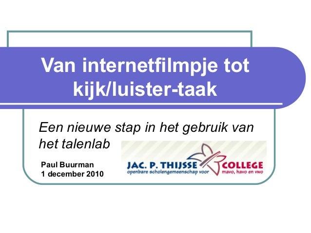 Van internetfilmpje tot kijk/luister-taak Een nieuwe stap in het gebruik van het talenlab Paul Buurman 1 december 2010