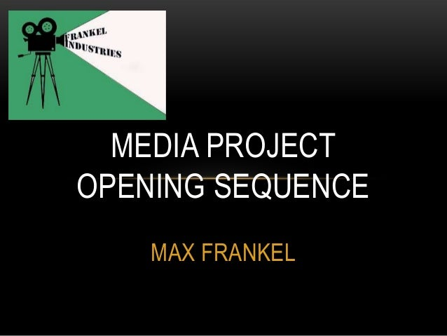 MEDIA PROJECT OPENING SEQUENCE MAX FRANKEL