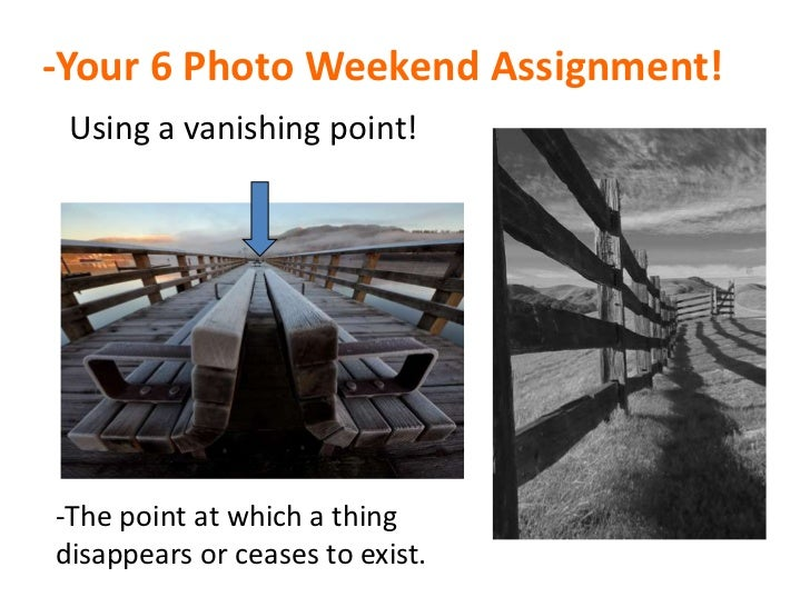-Your 6 Photo Weekend Assignment! Using a vanishing point!-The point at which a thingdisappears or ceases to exist.