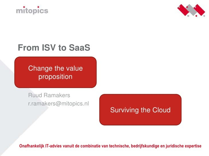 From ISV to SaaS<br /><<<br /><<datum>><br />Ruud Ramakers<br />r.ramakers@mitopics.nl<br />Change the v...