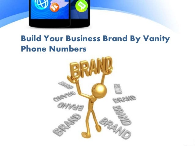 Vanity Numbers A Better Way To Brand Your Business; 2.