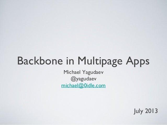 Backbone in Multipage Apps Michael Yagudaev @yagudaev michael@0idle.com July 2013