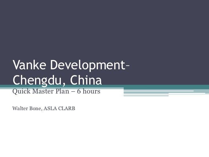 Vanke Development–Chengdu, ChinaQuick Master Plan – 6 hoursWalter Bone, ASLA CLARB