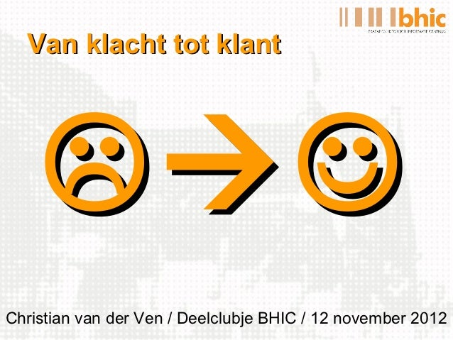 Van klacht tot klant    Christian van der Ven / Deelclubje BHIC / 12 november 2012