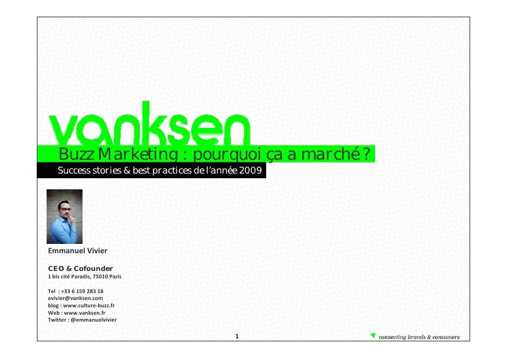 Buzz Marketing : pourquoi ça a marché ?     Success stories & best practices de l'année 2009     EmmanuelVivier  CEO & Co...