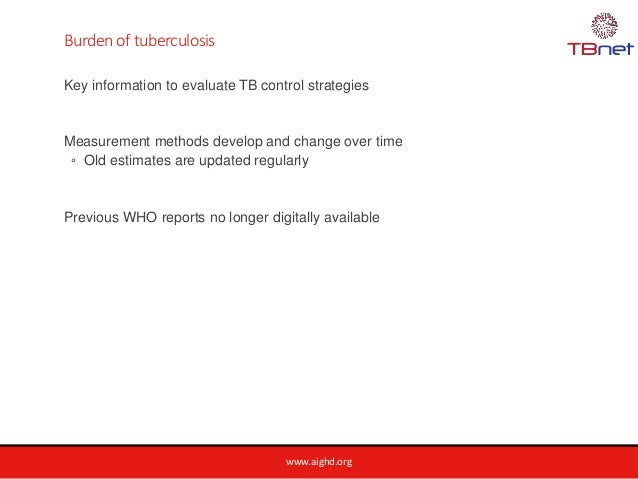 www.aighd.org Burden of tuberculosis Key information to evaluate TB control strategies Measurement methods develop and cha...