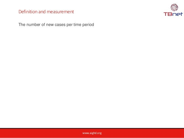 www.aighd.org Definition and measurement The number of new cases per time period