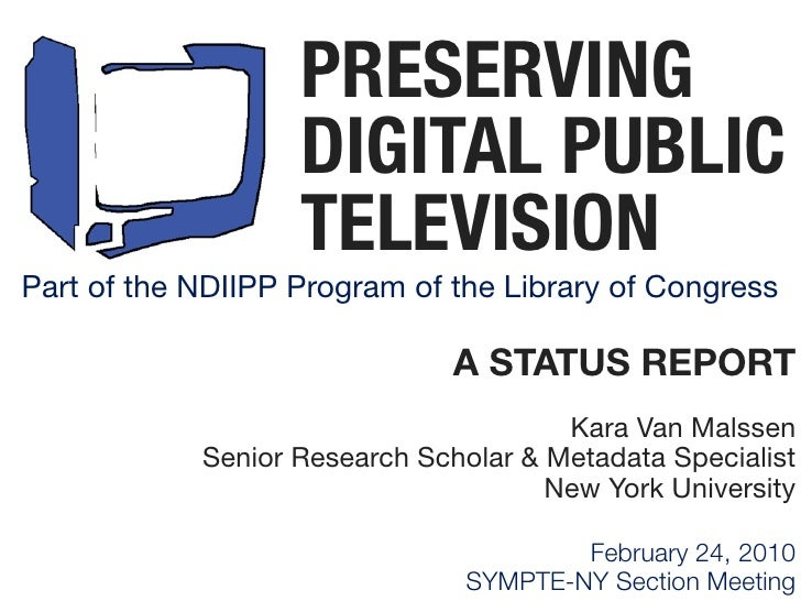 PRESERVING                    DIGITAL PUBLIC                    TELEVISION Part of the NDIIPP Program of the Library of Co...