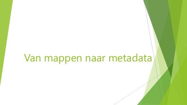 Van mappen naar metadata