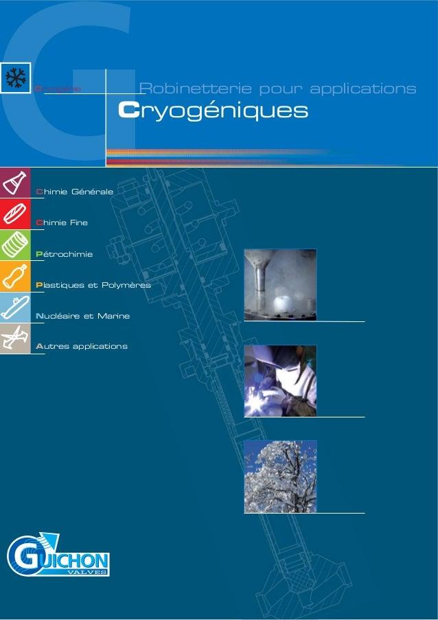 GCryogéniques Cryogénie Robinetterie pour applications Pétrochimie Nucléaire et Marine Chimie Générale Chimie Fine Plastiq...