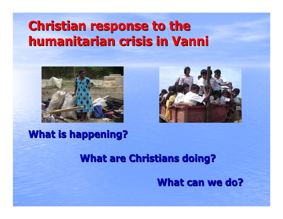 Christian response to the humanitarian crisis in Vanni     What is happening?           What are Christians doing?        ...