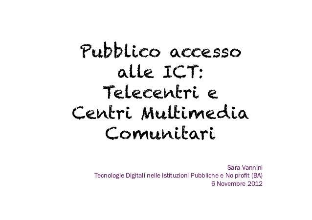 Pubblico accesso    alle ICT:   Telecentri eCentri Multimedia   Comunitari                                                ...