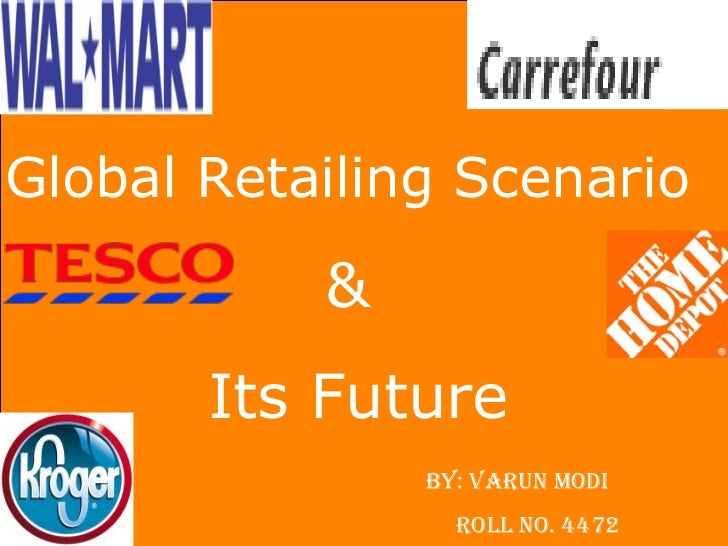 Global Retailing Scenario   &  Its Future By: Varun modi  ROLL NO. 4472
