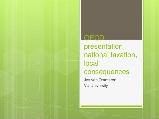 OECD presentation: national taxation, local consequences Jos van Ommeren VU University
