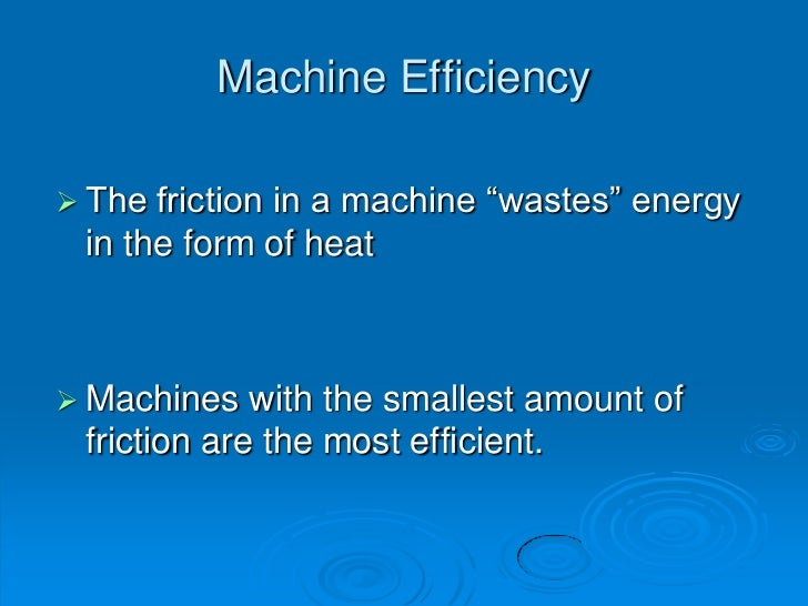a machine can never be 100 efficient because some work is always lost due to