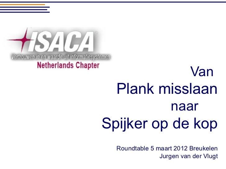 Van  Plank misslaan                    naarSpijker op de kop  Roundtable 5 maart 2012 Breukelen                Jurgen van ...