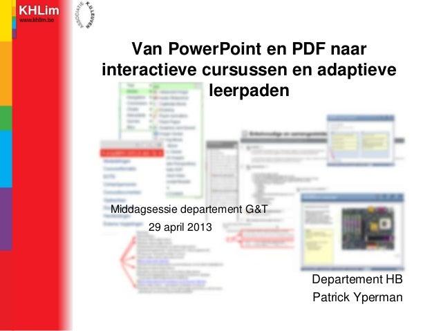 Departement HBPatrick YpermanVan PowerPoint en PDF naarinteractieve cursussen en adaptieveleerpadenMiddagsessie departemen...