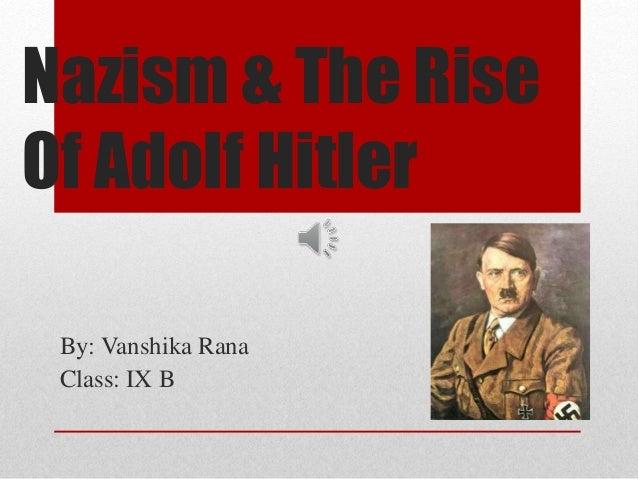 Nazism & The Rise  Of Adolf Hitler  By: Vanshika Rana  Class: IX B