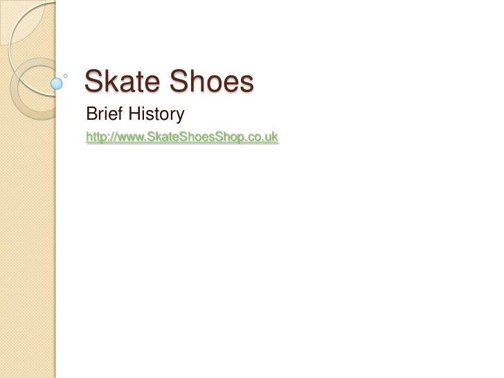 Skate Shoes<br />Brief History<br />http://www.SkateShoesShop.co.uk<br />