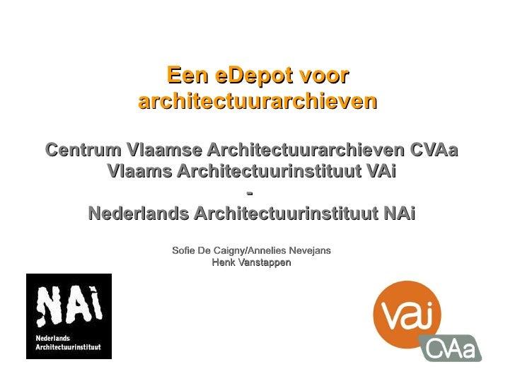 Een eDepot voor architectuurarchieven Centrum Vlaamse Architectuurarchieven CVAa Vlaams Architectuurinstituut VAi -  Neder...