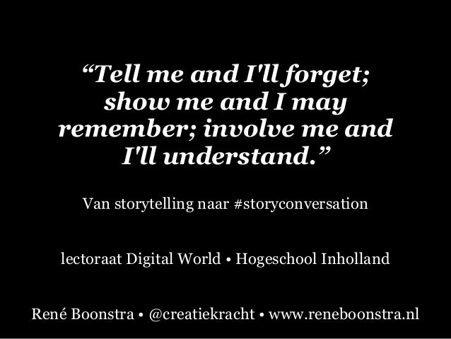 """Tell me and I'll forget; show me and I may remember; involve me and I'll understand."" Van storytelling naar #storyconvers..."
