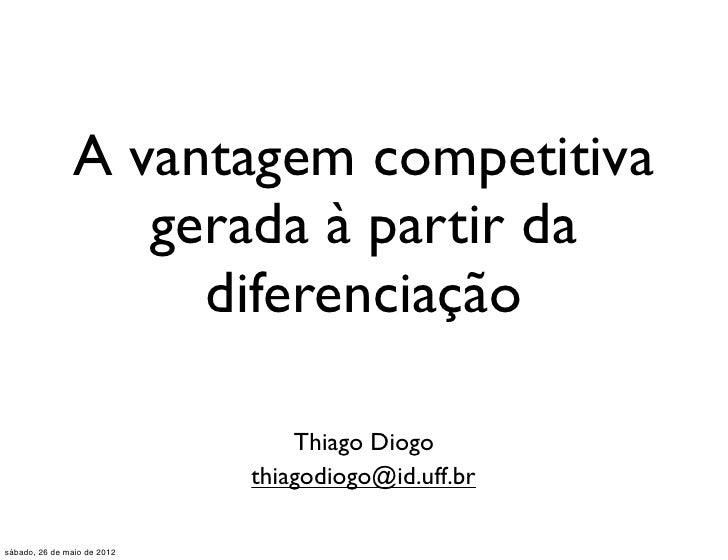 A vantagem competitiva                   gerada à partir da                     diferenciação                             ...