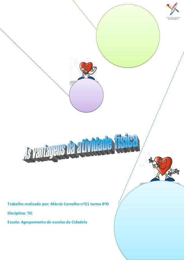 Trabalho realizado por: Márcia Carvalho nº21 turma 8ºD Disciplina: TIC Escola: Agrupamento de escolas da Cidadela